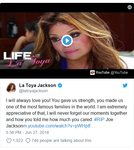 Twitter post by @latoyajackson: I will always love you! You gave us strength, you made us one of the most famous families in the world. I am extremely appreciative of that, I will never forget our moments together and how you told me how much you cared. #RIP Joe Jackson