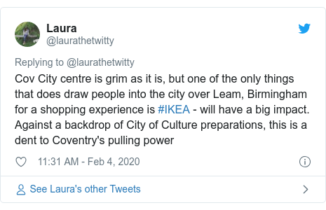 Twitter post by @laurathetwitty: Cov City centre is grim as it is, but one of the only things that does draw people into the city over Leam, Birmingham for a shopping experience is #IKEA - will have a big impact. Against a backdrop of City of Culture preparations, this is a dent to Coventry's pulling power