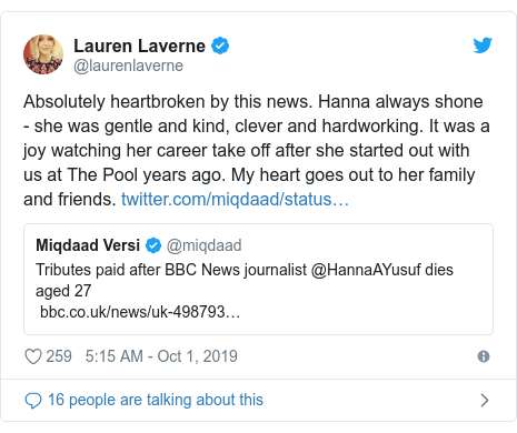 Twitter post by @laurenlaverne: Absolutely heartbroken by this news. Hanna always shone - she was gentle and kind, clever and hardworking. It was a joy watching her career take off after she started out with us at The Pool years ago. My heart goes out to her family and friends.