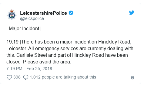 Twitter post by @leicspolice: | Major Incident |19 19 |There has been a major incident on Hinckley Road, Leicester. All emergency services are currently dealing with this. Carlisle Street and part of Hinckley Road have been closed  Please avoid the area.