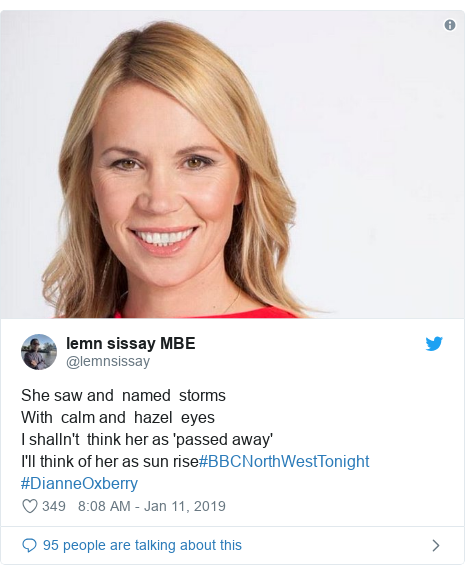 Twitter post by @lemnsissay: She saw and  named  stormsWith  calm and  hazel  eyes I shalln't  think her as 'passed away'I'll think of her as sun rise#BBCNorthWestTonight #DianneOxberry