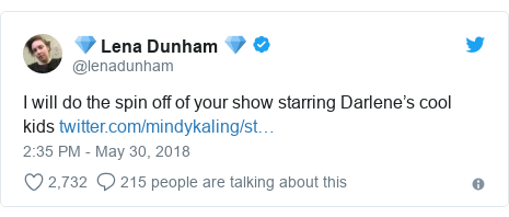 Twitter post by @lenadunham: I will do the spin off of your show starring Darlene's cool kids