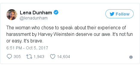 Twitter post by @lenadunham: The woman who chose to speak about their experience of harassment by Harvey Weinstein deserve our awe. It's not fun or easy. It's brave.