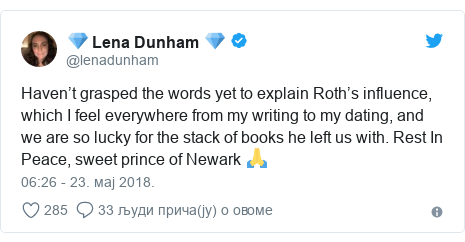 Twitter post by @lenadunham: Haven't grasped the words yet to explain Roth's influence, which I feel everywhere from my writing to my dating, and we are so lucky for the stack of books he left us with. Rest In Peace, sweet prince of Newark 🙏