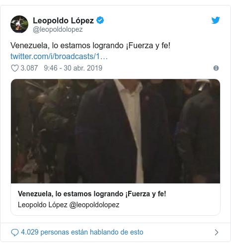 Publicación de Twitter por @leopoldolopez: Venezuela, lo estamos logrando ¡Fuerza y fe!