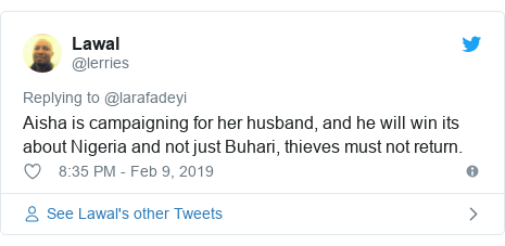 Twitter post by @lerries: Aisha is campaigning for her husband, and he will win its about Nigeria and not just Buhari, thieves must not return.