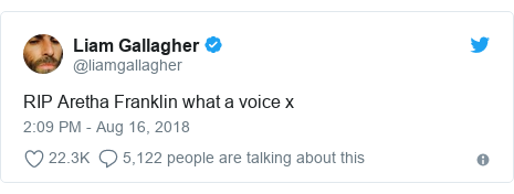 Twitter post by @liamgallagher: RIP Aretha Franklin what a voice x