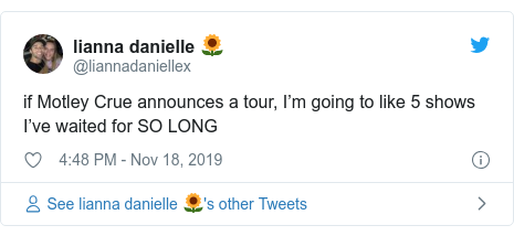 Twitter post by @liannadaniellex: if Motley Crue announces a tour, I'm going to like 5 shows I've waited for SO LONG