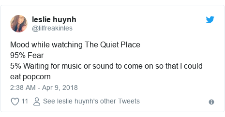 Twitter post by @lilfreakinles: Mood while watching The Quiet Place 95% Fear 5% Waiting for music or sound to come on so that I could eat popcorn