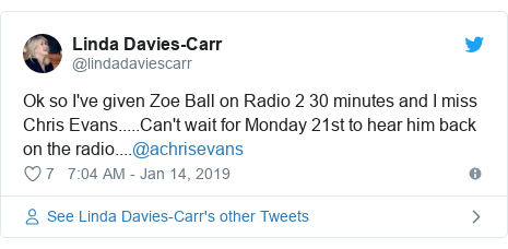 Twitter post by @lindadaviescarr: Ok so I've given Zoe Ball on Radio 2 30 minutes and I miss Chris Evans.....Can't wait for Monday 21st to hear him back on the radio....@achrisevans