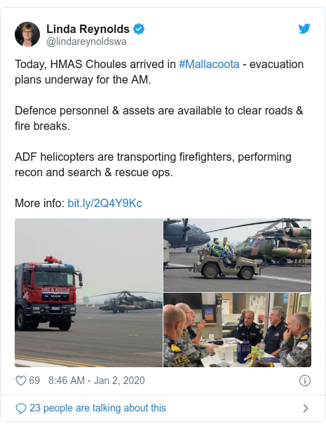 Twitter post by @lindareynoldswa: Today, HMAS Choules arrived in #Mallacoota - evacuation plans underway for the AM.Defence personnel & assets are available to clear roads & fire breaks.ADF helicopters are transporting firefighters, performing recon and search & rescue ops.More info