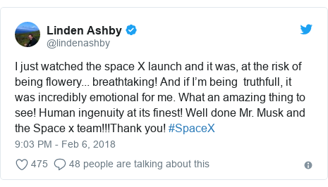 Twitter post by @lindenashby: I just watched the space X launch and it was, at the risk of being flowery... breathtaking! And if I'm being  truthfull, it was incredibly emotional for me. What an amazing thing to see! Human ingenuity at its finest! Well done Mr. Musk and the Space x team!!!Thank you! #SpaceX