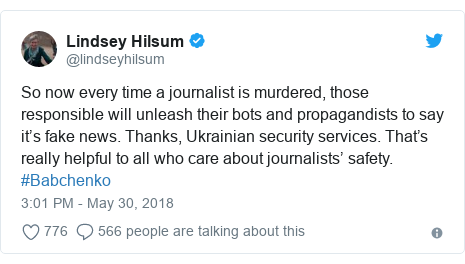 Twitter post by @lindseyhilsum: So now every time a journalist is murdered, those responsible will unleash their bots and propagandists to say it's fake news. Thanks, Ukrainian security services. That's really helpful to all who care about journalists' safety. #Babchenko