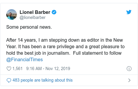 Twitter post by @lionelbarber: Some personal news.  After 14 years, I am stepping down as editor in the New Year. It has been a rare privilege and a great pleasure to hold the best job in journalism.  Full statement to follow @FinancialTimes