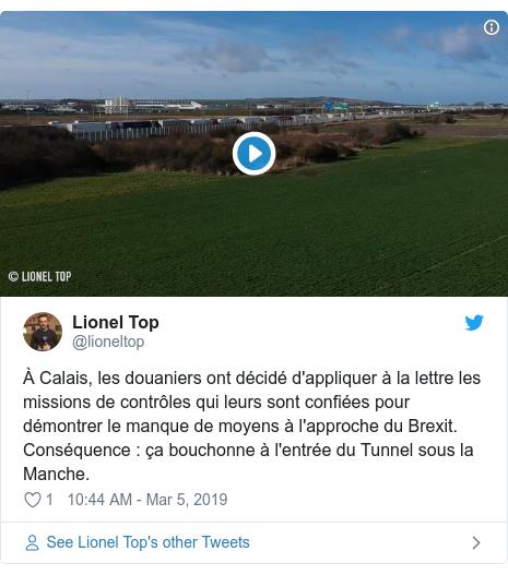 Twitter post by @lioneltop: À Calais, les douaniers ont décidé d'appliquer à la lettre les missions de contrôles qui leurs sont confiées pour démontrer le manque de moyens à l'approche du Brexit. Conséquence   ça bouchonne à l'entrée du Tunnel sous la Manche.