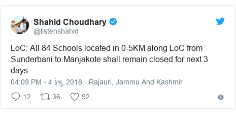 Twitter post by @listenshahid: LoC  All 84 Schools located in 0-5KM along LoC from Sunderbani to Manjakote shall remain closed for next 3 days.