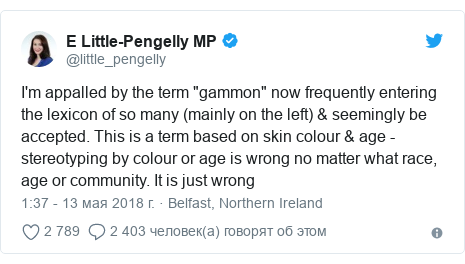 "Twitter post by @little_pengelly: I'm appalled by the term ""gammon"" now frequently entering the lexicon of so many (mainly on the left) & seemingly be accepted. This is a term based on skin colour & age - stereotyping by colour or age is wrong no matter what race, age or community. It is just wrong"