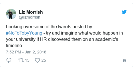 Twitter post by @lizmorrish: Looking over some of the tweets posted by #NoToTobyYoung - try and imagine what would happen in your university if HR discovered them on an academic's timeline.