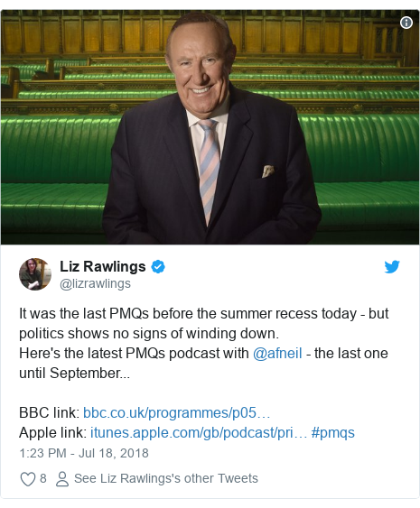 Twitter post by @lizrawlings: It was the last PMQs before the summer recess today - but politics shows no signs of winding down. Here's the latest PMQs podcast with @afneil - the last one until September...BBC link  Apple link   #pmqs