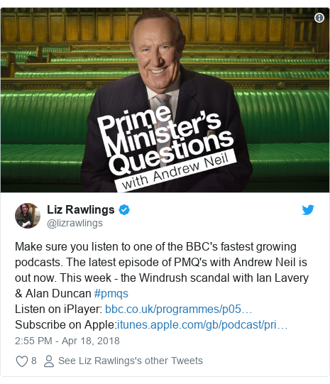 Twitter post by @lizrawlings: Make sure you listen to one of the BBC's fastest growing podcasts. The latest episode of PMQ's with Andrew Neil is out now. This week - the Windrush scandal with Ian Lavery & Alan Duncan #pmqsListen on iPlayer   Subscribe on Apple