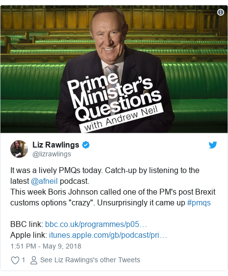 """Twitter post by @lizrawlings: It was a lively PMQs today. Catch-up by listening to the latest @afneil podcast.This week Boris Johnson called one of the PM's post Brexit customs options """"crazy"""". Unsurprisingly it came up #pmqs BBC link  Apple link"""