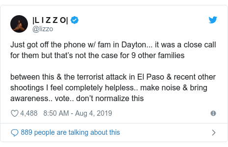 Twitter post by @lizzo: Just got off the phone w/ fam in Dayton... it was a close call for them but that's not the case for 9 other families between this & the terrorist attack in El Paso & recent other shootings I feel completely helpless.. make noise & bring awareness.. vote.. don't normalize this