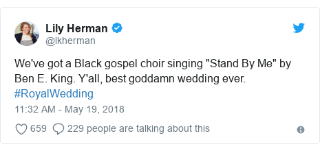 "Twitter post by @lkherman: We've got a Black gospel choir singing ""Stand By Me"" by Ben E. King. Y'all, best goddamn wedding ever. #RoyalWedding"