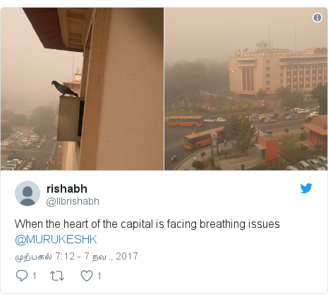 டுவிட்டர் இவரது பதிவு @llbrishabh: When the heart of the capital is facing breathing issues @MURUKESHK
