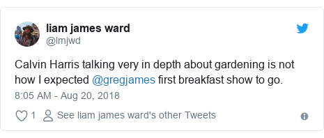 Twitter post by @lmjwd: Calvin Harris talking very in depth about gardening is not how I expected @gregjames first breakfast show to go.