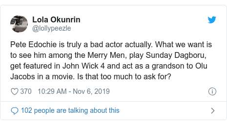 Twitter post by @lollypeezle: Pete Edochie is truly a bad actor actually. What we want is to see him among the Merry Men, play Sunday Dagboru, get featured in John Wick 4 and act as a grandson to Olu Jacobs in a movie. Is that too much to ask for?