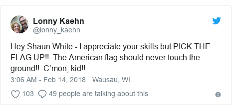 Twitter post by @lonny_kaehn: Hey Shaun White - I appreciate your skills but PICK THE FLAG UP!!  The American flag should never touch the ground!!  C'mon, kid!!
