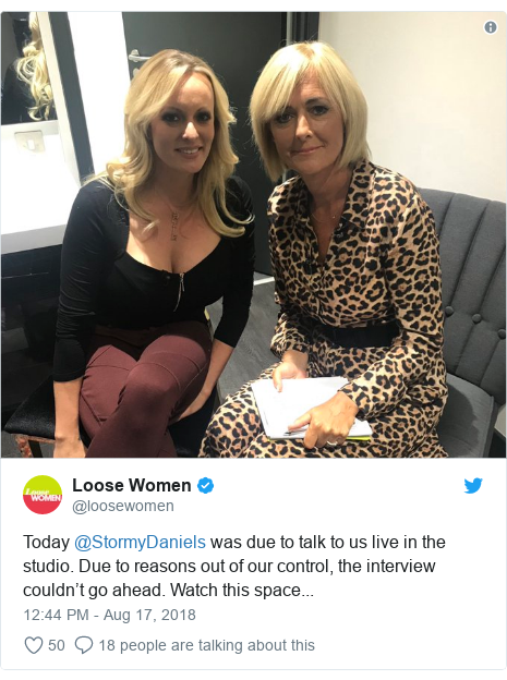 Twitter post by @loosewomen: Today @StormyDaniels was due to talk to us live in the studio. Due to reasons out of our control, the interview couldn't go ahead. Watch this space...
