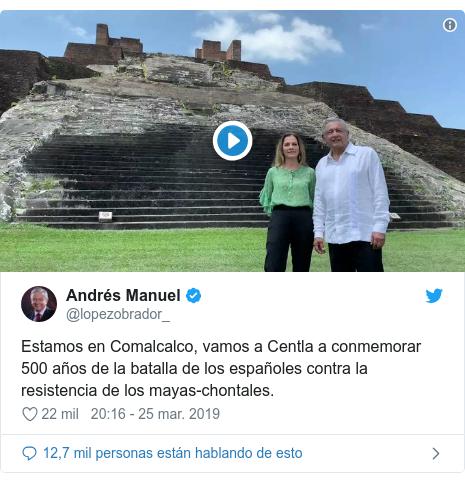 Publicación de Twitter por @lopezobrador_: Estamos en Comalcalco, vamos a Centla a conmemorar 500 años de la batalla de los españoles contra la resistencia de los mayas-chontales.