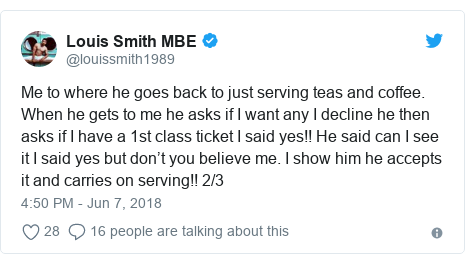 Twitter post by @louissmith1989: Me to where he goes back to just serving teas and coffee. When he gets to me he asks if I want any I decline he then asks if I have a 1st class ticket I said yes!! He said can I see it I said yes but don't you believe me. I show him he accepts it and carries on serving!! 2/3