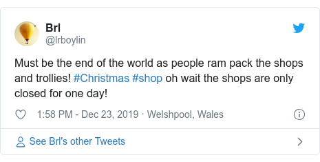 Twitter post by @lrboylin: Must be the end of the world as people ram pack the shops and trollies! #Christmas #shop oh wait the shops are only closed for one day!