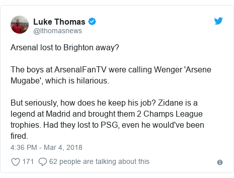Twitter post by @lthomasnews: Arsenal lost to Brighton away?The boys at ArsenalFanTV were calling Wenger 'Arsene Mugabe', which is hilarious.But seriously, how does he keep his job? Zidane is a legend at Madrid and brought them 2 Champs League trophies. Had they lost to PSG, even he would've been fired.