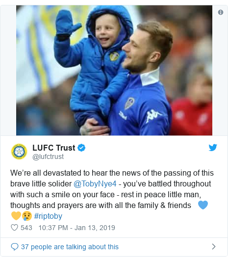 Twitter post by @lufctrust: We're all devastated to hear the news of the passing of this brave little solider @TobyNye4 - you've battled throughout with such a smile on your face - rest in peace little man, thoughts and prayers are with all the family & friends   💙💛😢 #riptoby