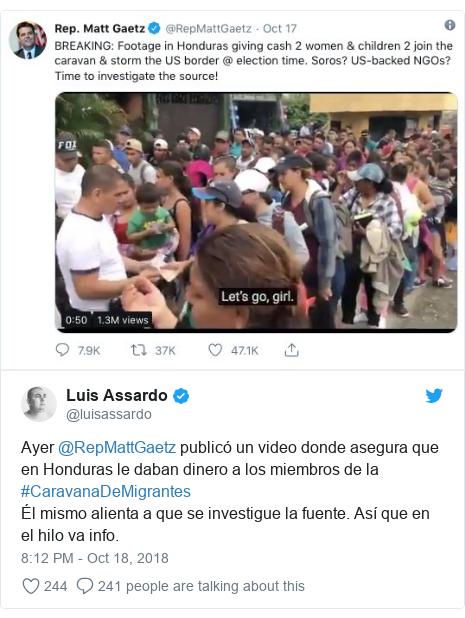 Twitter post by @luisassardo: Ayer @RepMattGaetz publicó un video donde asegura que en Honduras le daban dinero a los miembros de la #CaravanaDeMigrantes Él mismo alienta a que se investigue la fuente. Así que en el hilo va info.
