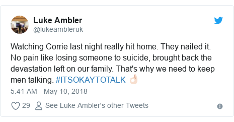 Twitter post by @lukeambleruk: Watching Corrie last night really hit home. They nailed it. No pain like losing someone to suicide, brought back the devastation left on our family. That's why we need to keep men talking. #ITSOKAYTOTALK 👌🏻