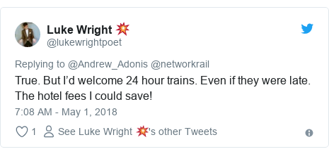 Twitter post by @lukewrightpoet: True. But I'd welcome 24 hour trains. Even if they were late. The hotel fees I could save!