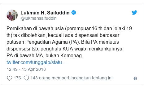 Twitter pesan oleh @lukmansaifuddin: Pernikahan di bawah usia (perempuan16 th dan lelaki 19 th) tak dibolehkan, kecuali ada dispensasi berdasar putusan Pengadilan Agama (PA). Bila PA memutus dispensasi tsb, penghulu KUA wajib menikahkannya. PA di bawah MA, bukan Kemenag.