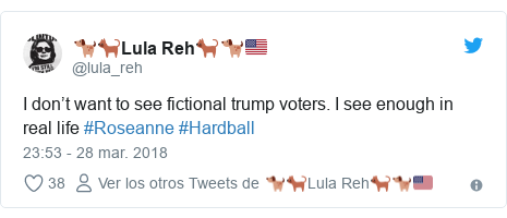 Publicación de Twitter por @lula_reh: I don't want to see fictional trump voters. I see enough in real life #Roseanne #Hardball
