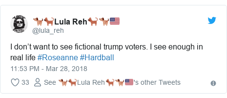 Twitter post by @lula_reh: I don't want to see fictional trump voters. I see enough in real life #Roseanne #Hardball