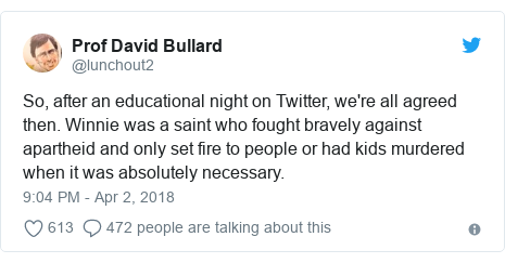 Twitter post by @lunchout2: So, after an educational night on Twitter, we're all agreed then. Winnie was a saint who fought bravely against apartheid and only set fire to people or had kids murdered when it was absolutely necessary.