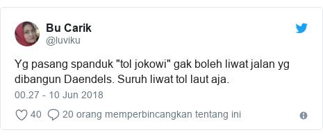 "Twitter pesan oleh @luviku: Yg pasang spanduk ""tol jokowi"" gak boleh liwat jalan yg dibangun Daendels. Suruh liwat tol laut aja."