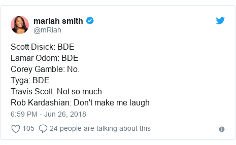 Twitter post by @mRiah: Scott Disick  BDELamar Odom  BDECorey Gamble  No.Tyga  BDETravis Scott  Not so muchRob Kardashian  Don't make me laugh