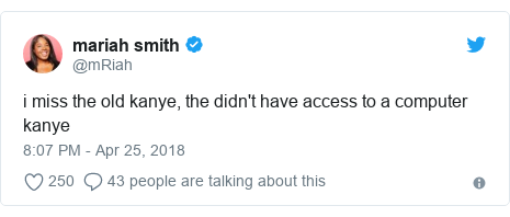 Twitter post by @mRiah: i miss the old kanye, the didn't have access to a computer kanye