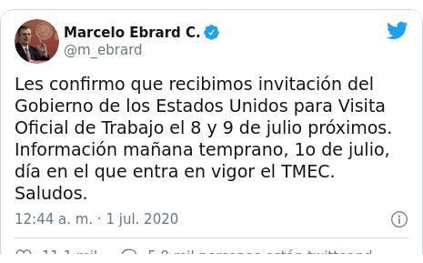 Publicación de Twitter por @m_ebrard: Les confirmo que recibimos invitación del Gobierno de los Estados Unidos para Visita Oficial de Trabajo el 8 y 9 de julio próximos.  Información mañana temprano, 1o de julio, día en el que entra en vigor el TMEC. Saludos.