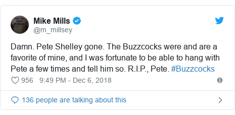 Twitter post by @m_millsey: Damn. Pete Shelley gone. The Buzzcocks were and are a favorite of mine, and I was fortunate to be able to hang with Pete a few times and tell him so. R.I.P., Pete. #Buzzcocks