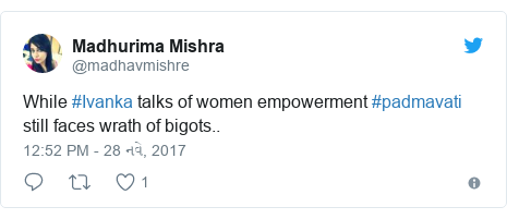 Twitter post by @madhavmishre: While #Ivanka talks of women empowerment #padmavati still faces wrath of bigots..